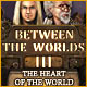 Between the Worlds III: The Heart of the World