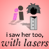 i saw her too, with lasers